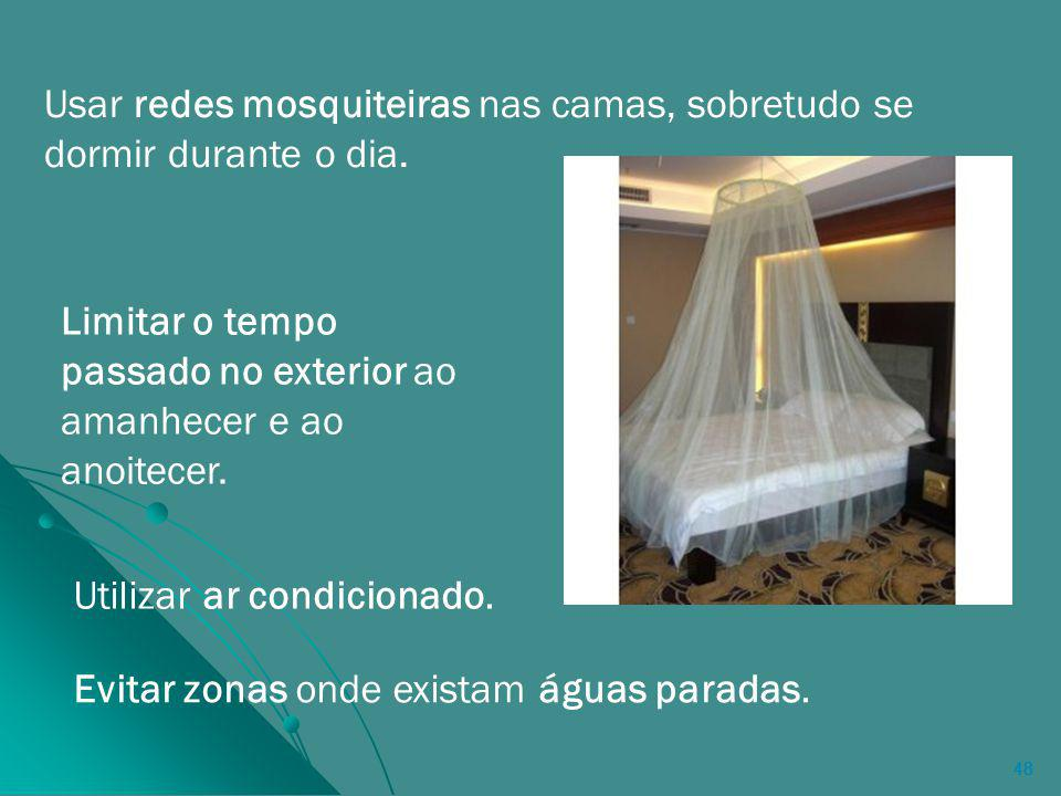 Usar redes mosquiteiras nas camas, sobretudo se dormir durante o dia.
