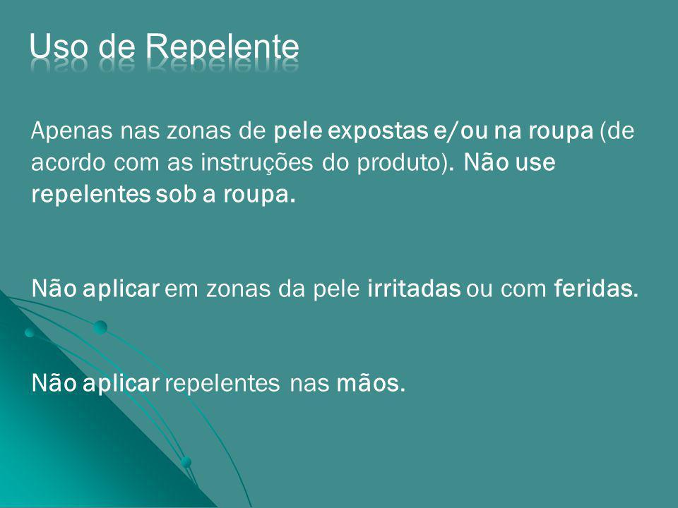 Uso de Repelente Apenas nas zonas de pele expostas e/ou na roupa (de acordo com as instruções do produto). Não use repelentes sob a roupa.
