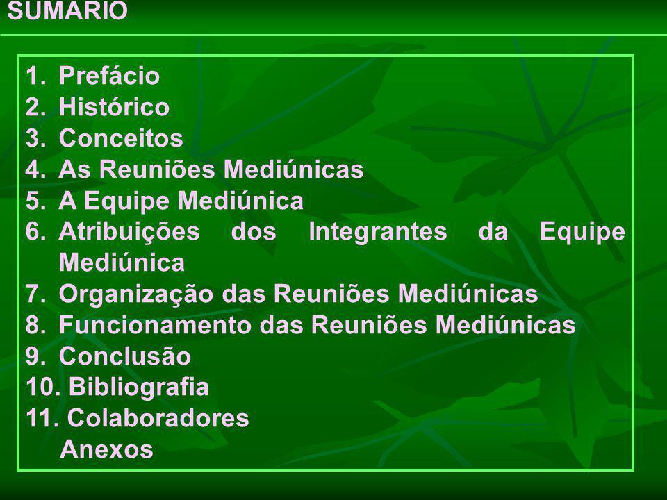 SUMÁRIO 1. Prefácio. 2. Histórico. 3. Conceitos. As Reuniões Mediúnicas. A Equipe Mediúnica. Atribuições dos Integrantes da Equipe Mediúnica.