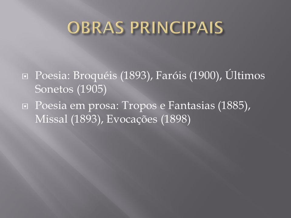 OBRAS PRINCIPAIS Poesia: Broquéis (1893), Faróis (1900), Últimos Sonetos (1905)