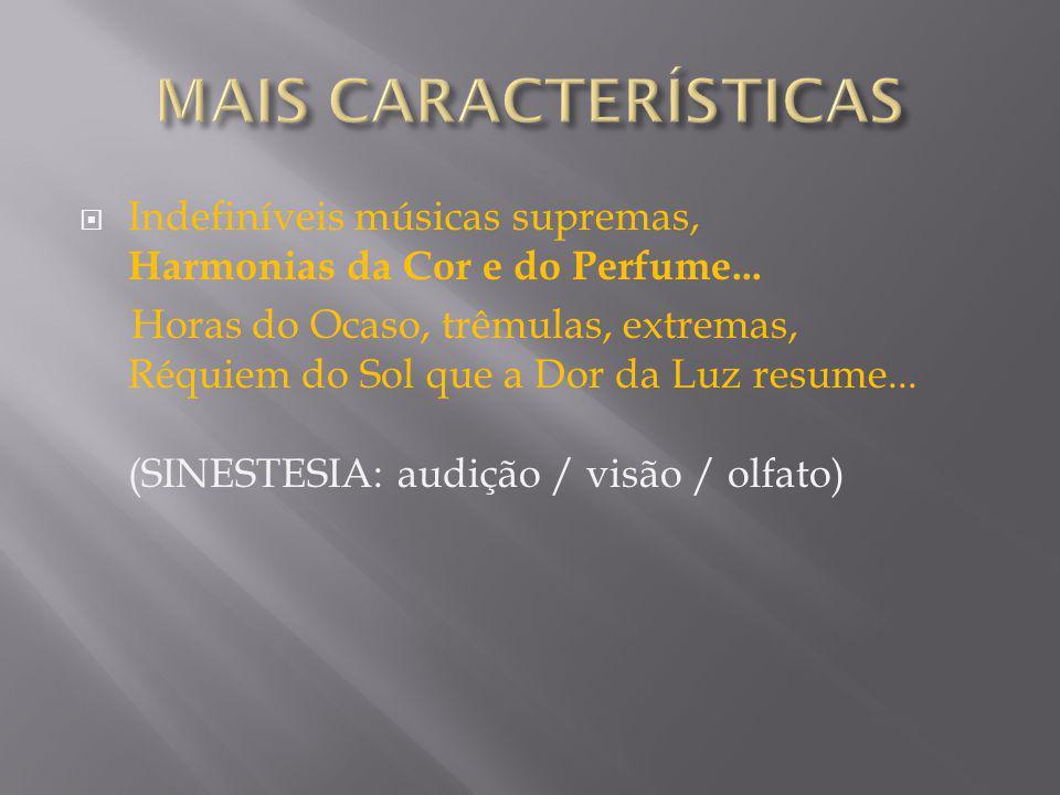 MAIS CARACTERÍSTICAS Indefiníveis músicas supremas, Harmonias da Cor e do Perfume...