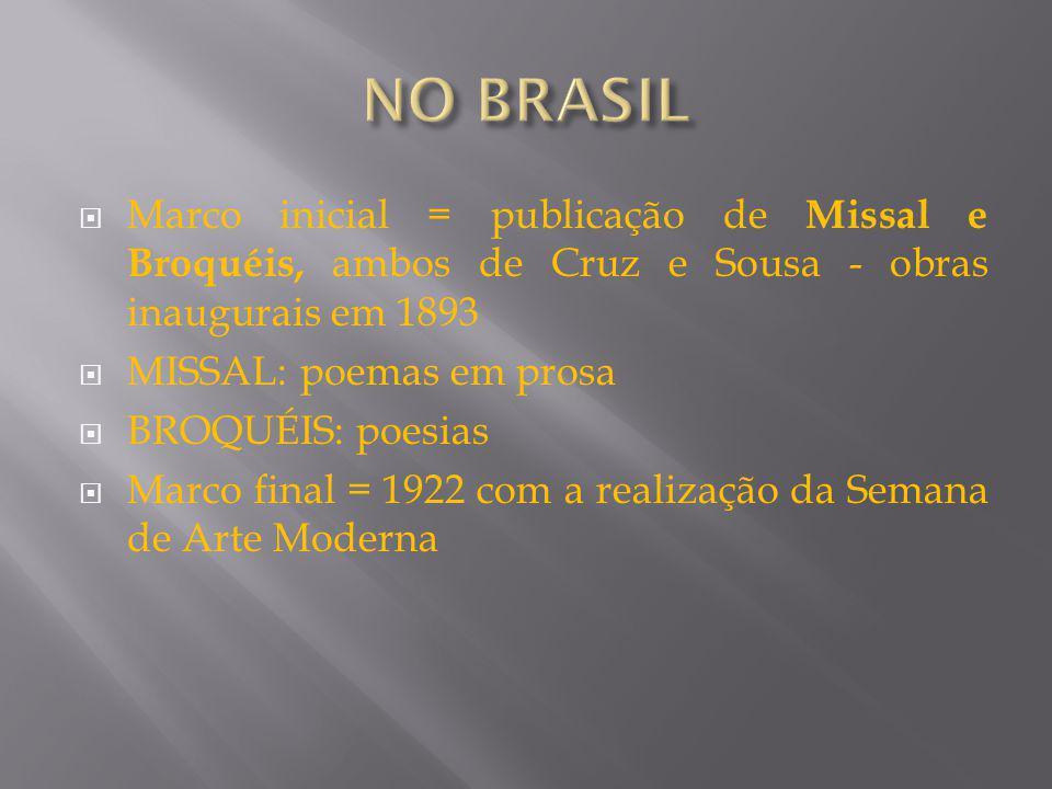 NO BRASIL Marco inicial = publicação de Missal e Broquéis, ambos de Cruz e Sousa - obras inaugurais em 1893.