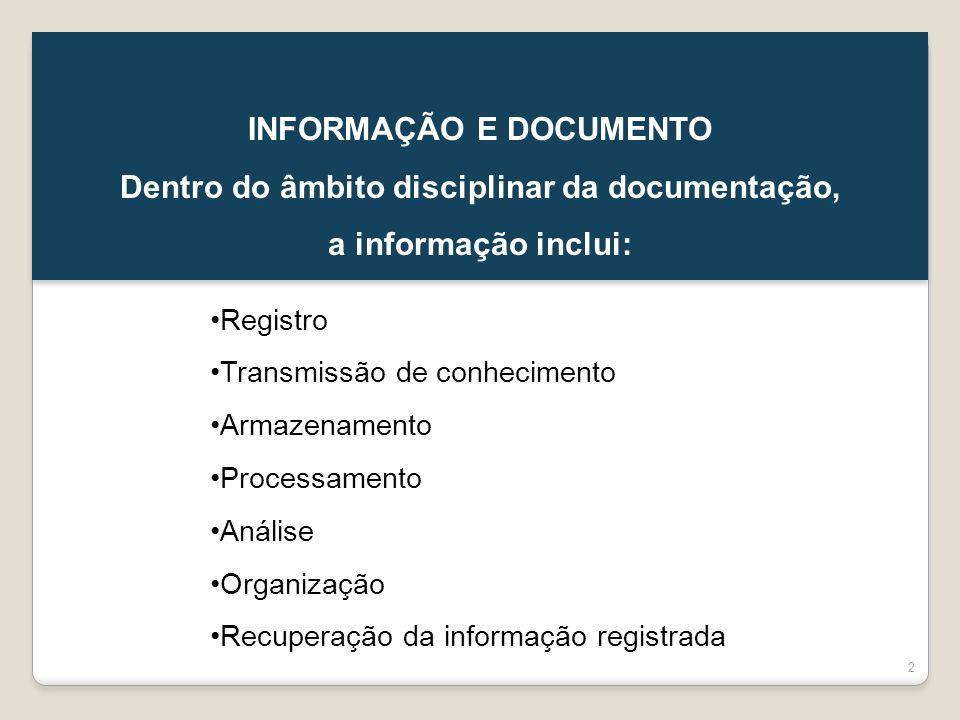 INFORMAÇÃO E DOCUMENTO Dentro do âmbito disciplinar da documentação,