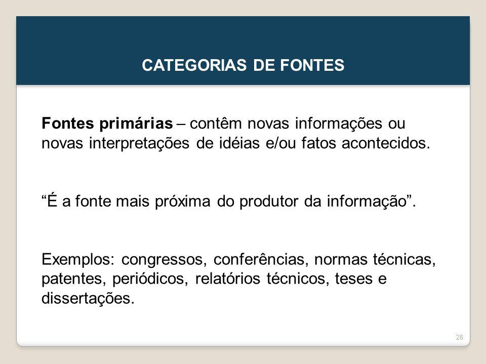 CATEGORIAS DE FONTES Fontes primárias – contêm novas informações ou novas interpretações de idéias e/ou fatos acontecidos.