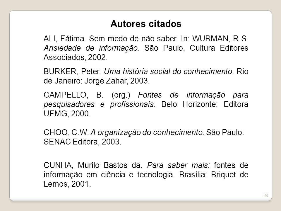 Autores citados ALI, Fátima. Sem medo de não saber. In: WURMAN, R.S. Ansiedade de informação. São Paulo, Cultura Editores Associados, 2002.