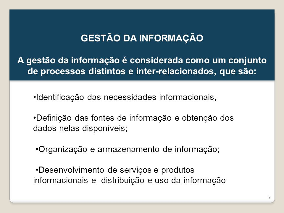 GESTÃO DA INFORMAÇÃO A gestão da informação é considerada como um conjunto de processos distintos e inter-relacionados, que são:
