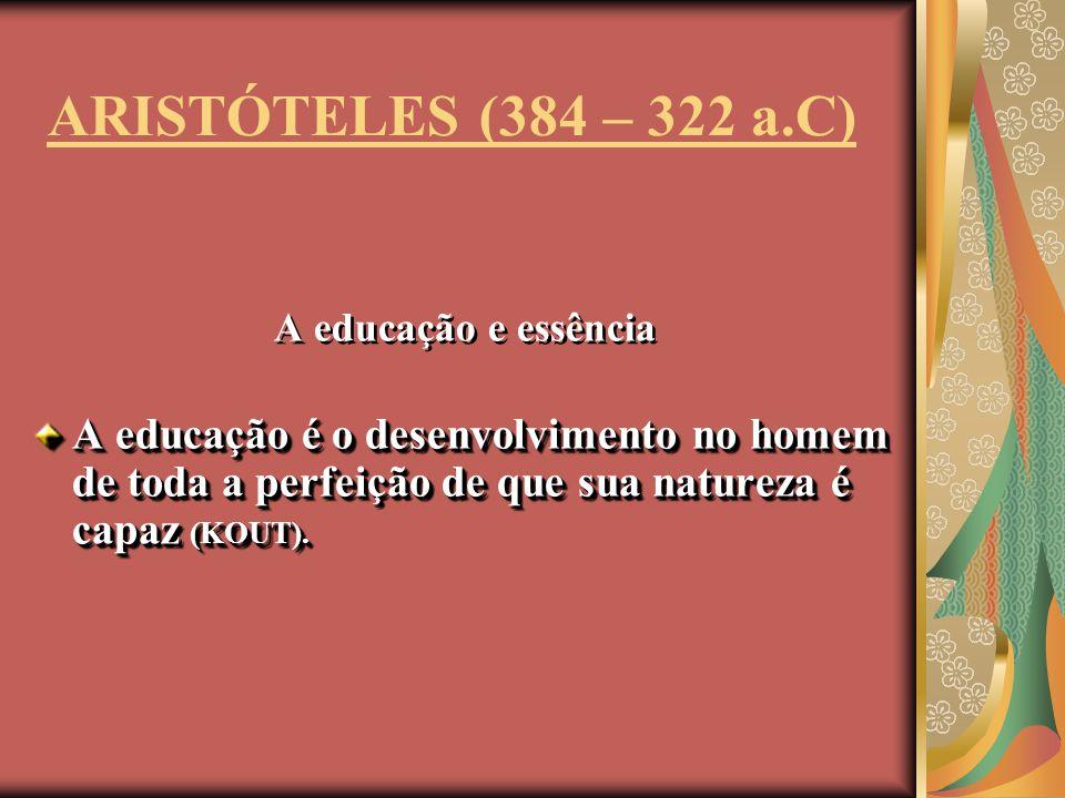 ARISTÓTELES (384 – 322 a.C) A educação e essência.