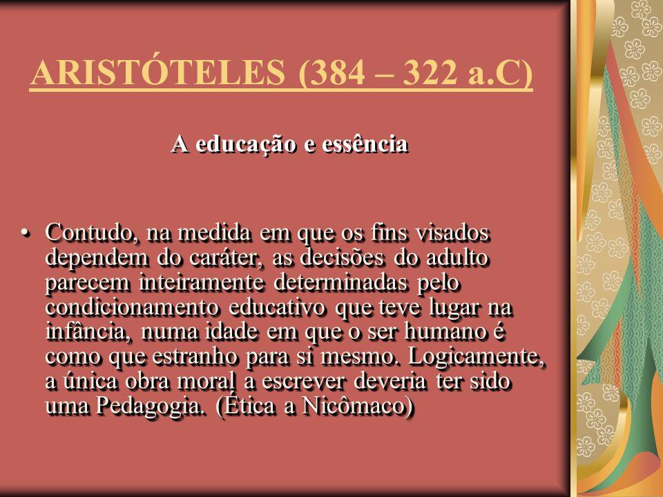 ARISTÓTELES (384 – 322 a.C) A educação e essência