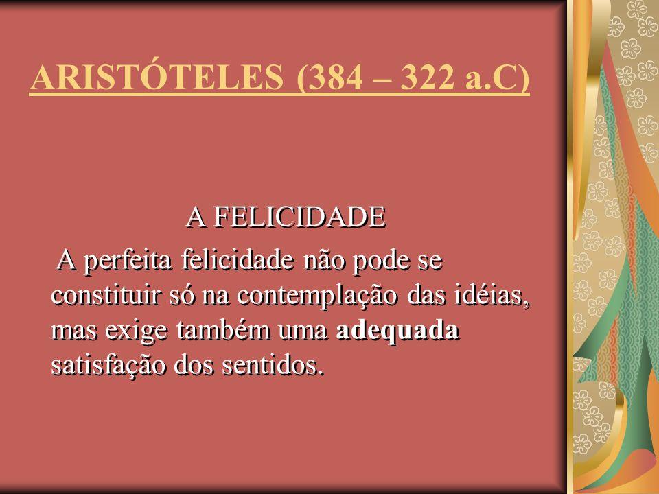 ARISTÓTELES (384 – 322 a.C) A FELICIDADE