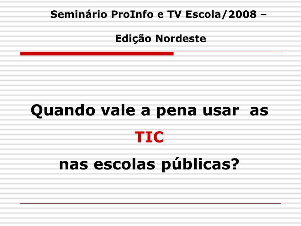 Seminário ProInfo e TV Escola/2008 – Quando vale a pena usar as
