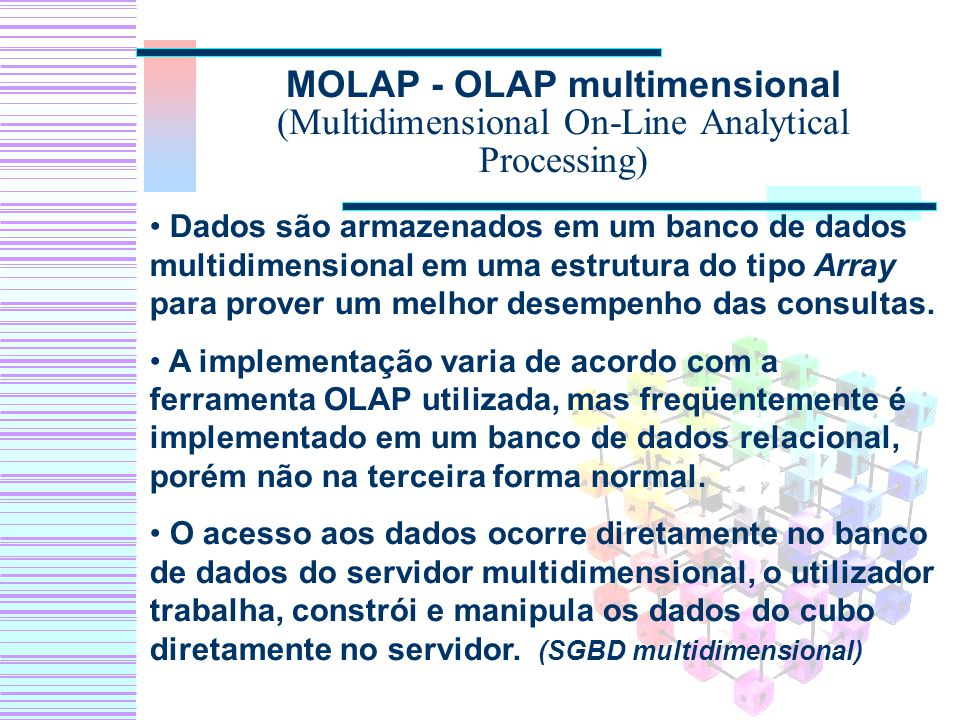 MOLAP - OLAP multimensional (Multidimensional On-Line Analytical Processing)
