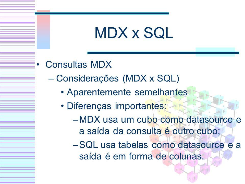 MDX x SQL Consultas MDX Considerações (MDX x SQL)