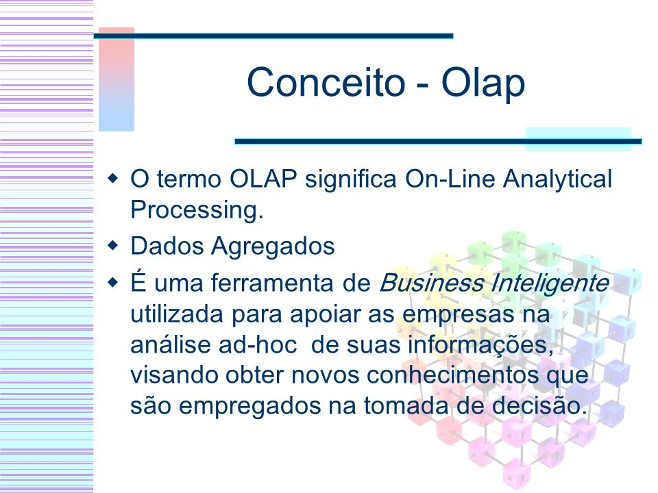 Conceito - Olap O termo OLAP significa On-Line Analytical Processing.