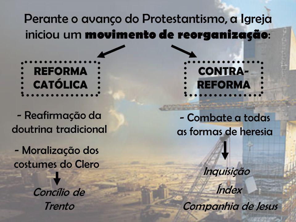 Perante o avanço do Protestantismo, a Igreja iniciou um movimento de reorganização: