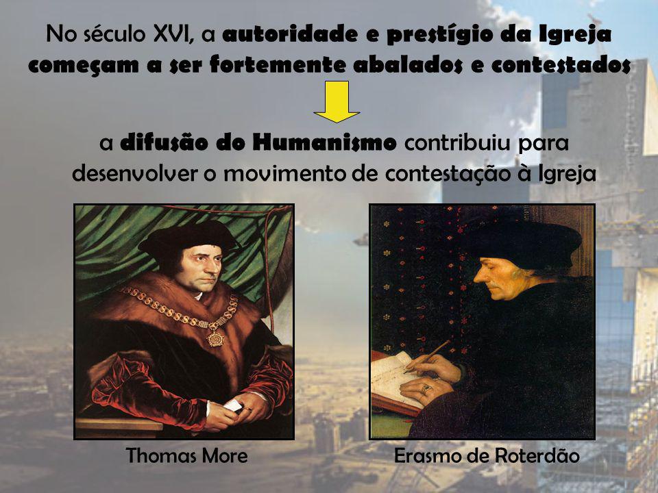 No século XVI, a autoridade e prestígio da Igreja começam a ser fortemente abalados e contestados