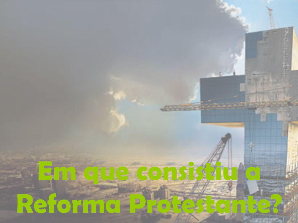 Em que consistiu a Reforma Protestante