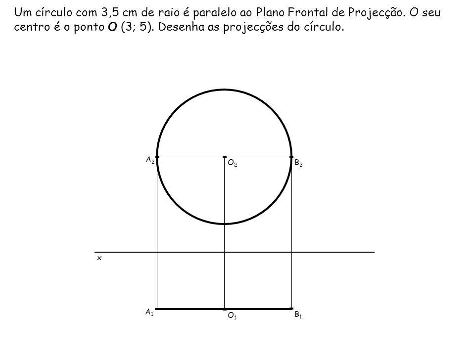 Um círculo com 3,5 cm de raio é paralelo ao Plano Frontal de Projecção