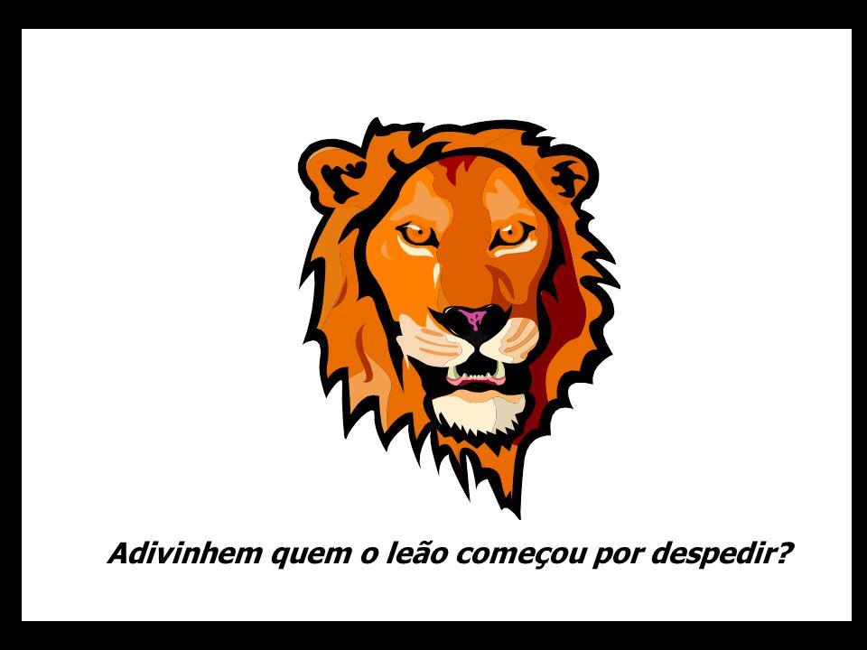 Adivinhem quem o leão começou por despedir