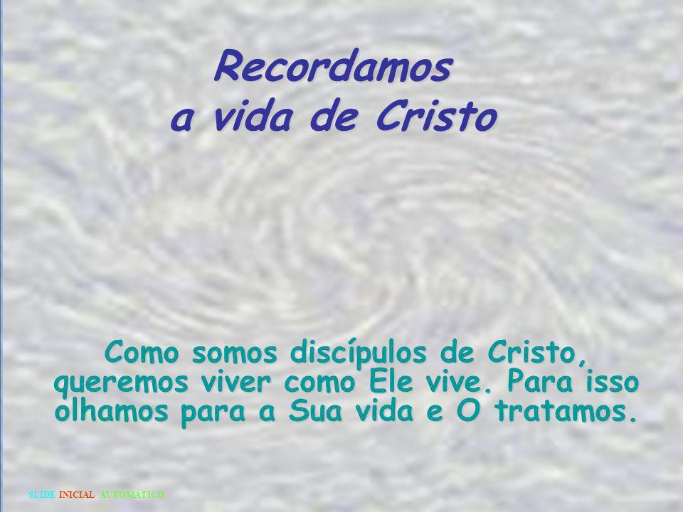 Recordamos a vida de Cristo
