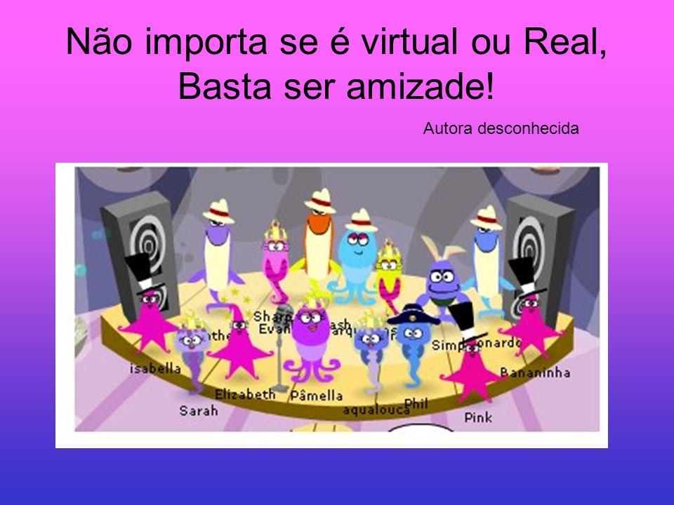 Não importa se é virtual ou Real, Basta ser amizade!