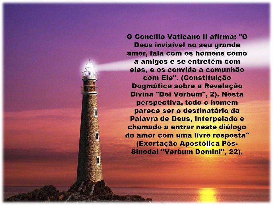 O Concílio Vaticano II afirma: O Deus invisível no seu grande amor, fala com os homens como a amigos e se entretém com eles, e os convida a comunhão com Ele .