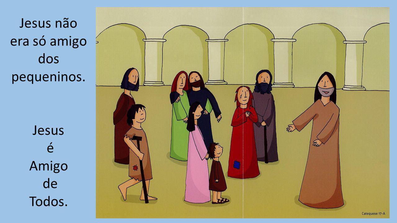 Jesus não era só amigo dos pequeninos.