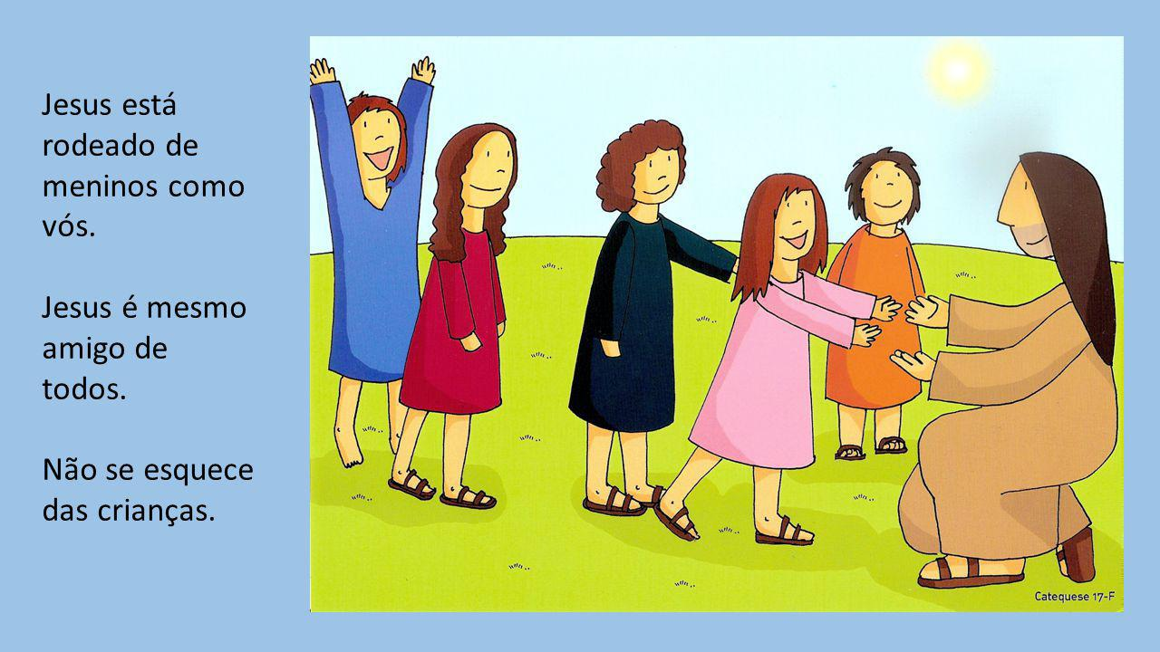 Jesus está rodeado de meninos como vós.