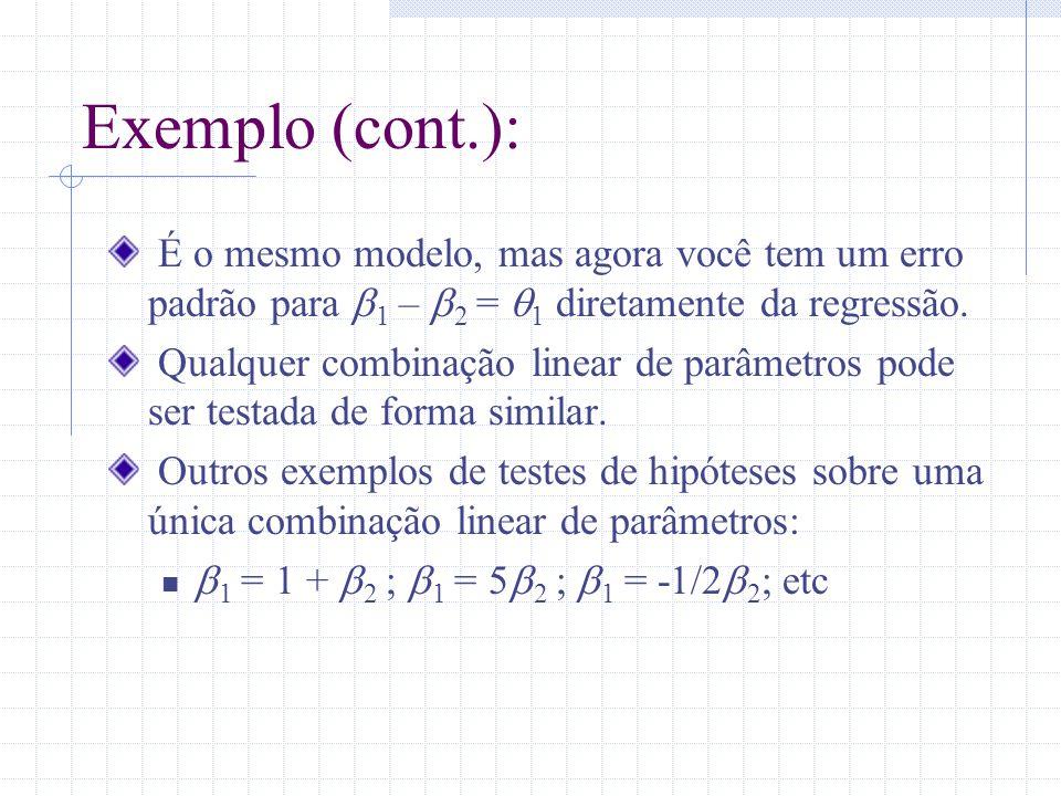Exemplo (cont.): É o mesmo modelo, mas agora você tem um erro padrão para b1 – b2 = q1 diretamente da regressão.