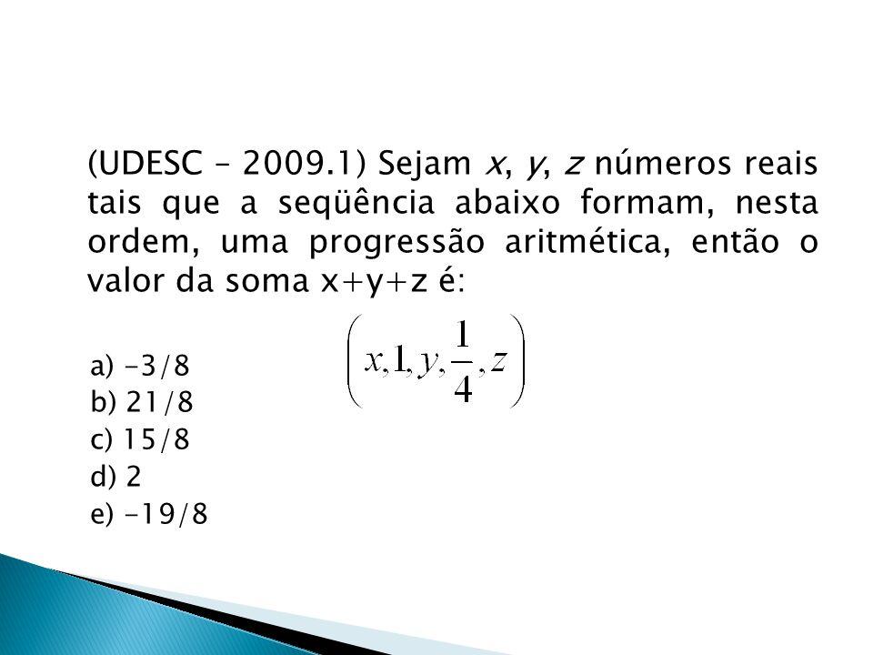 (UDESC – 2009.1) Sejam x, y, z números reais tais que a seqüência abaixo formam, nesta ordem, uma progressão aritmética, então o valor da soma x+y+z é: