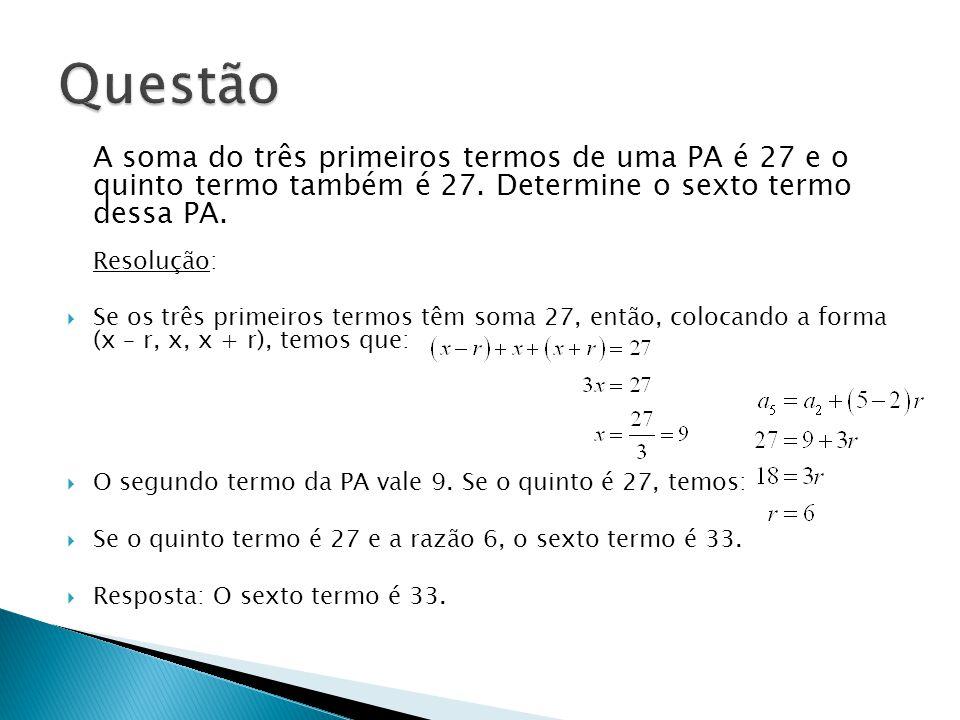 Questão A soma do três primeiros termos de uma PA é 27 e o quinto termo também é 27. Determine o sexto termo dessa PA.