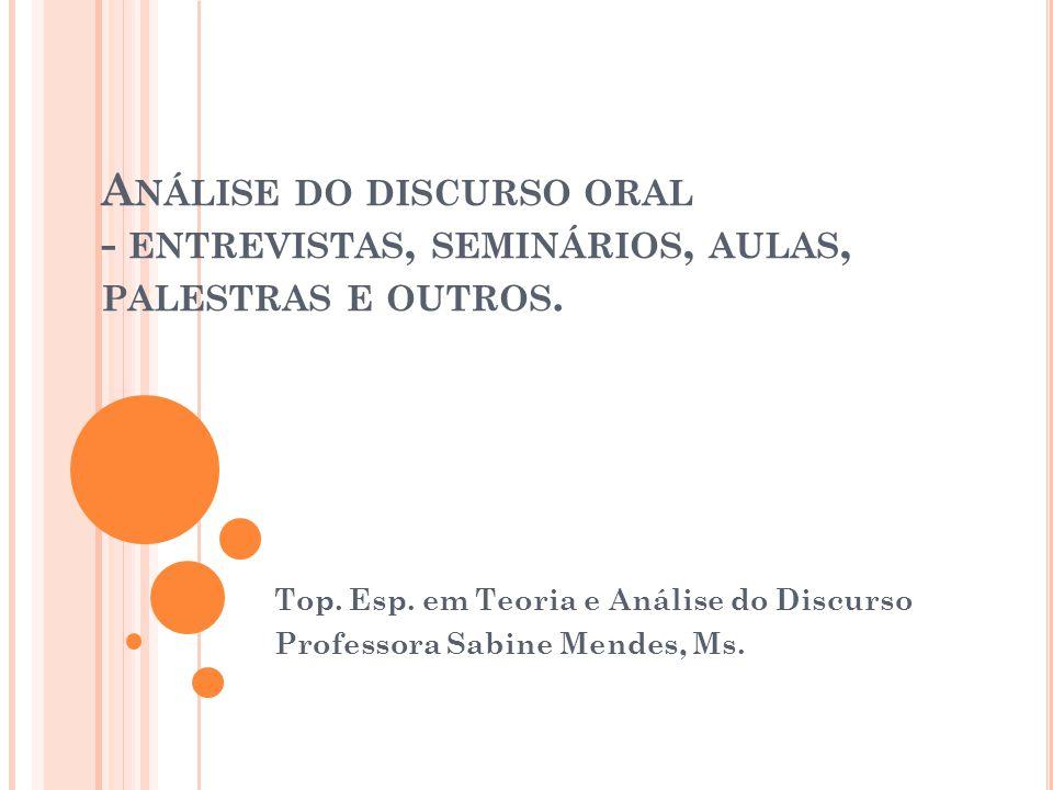 Análise do discurso oral - entrevistas, seminários, aulas, palestras e outros.