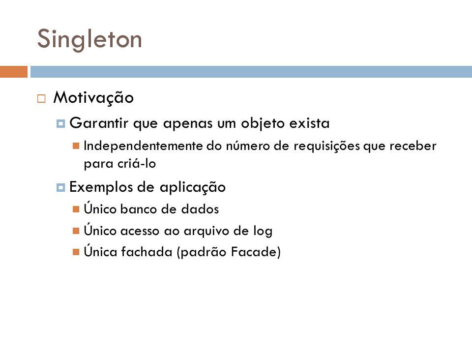 Singleton Motivação Garantir que apenas um objeto exista