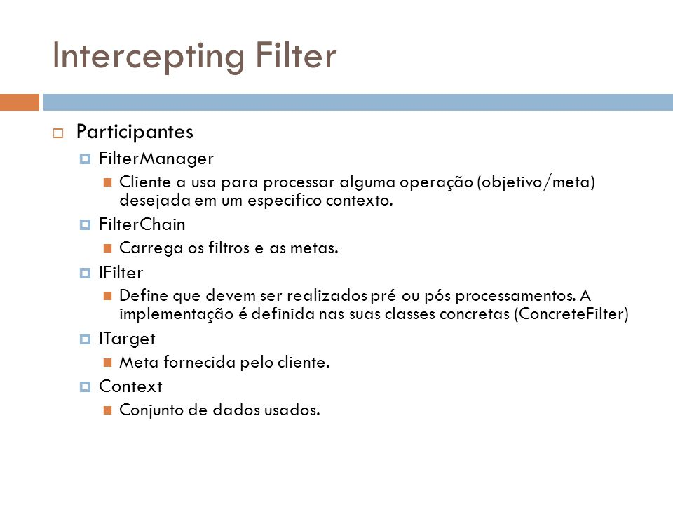 Intercepting Filter Participantes FilterManager FilterChain IFilter