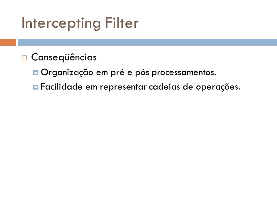 Intercepting Filter Conseqüências