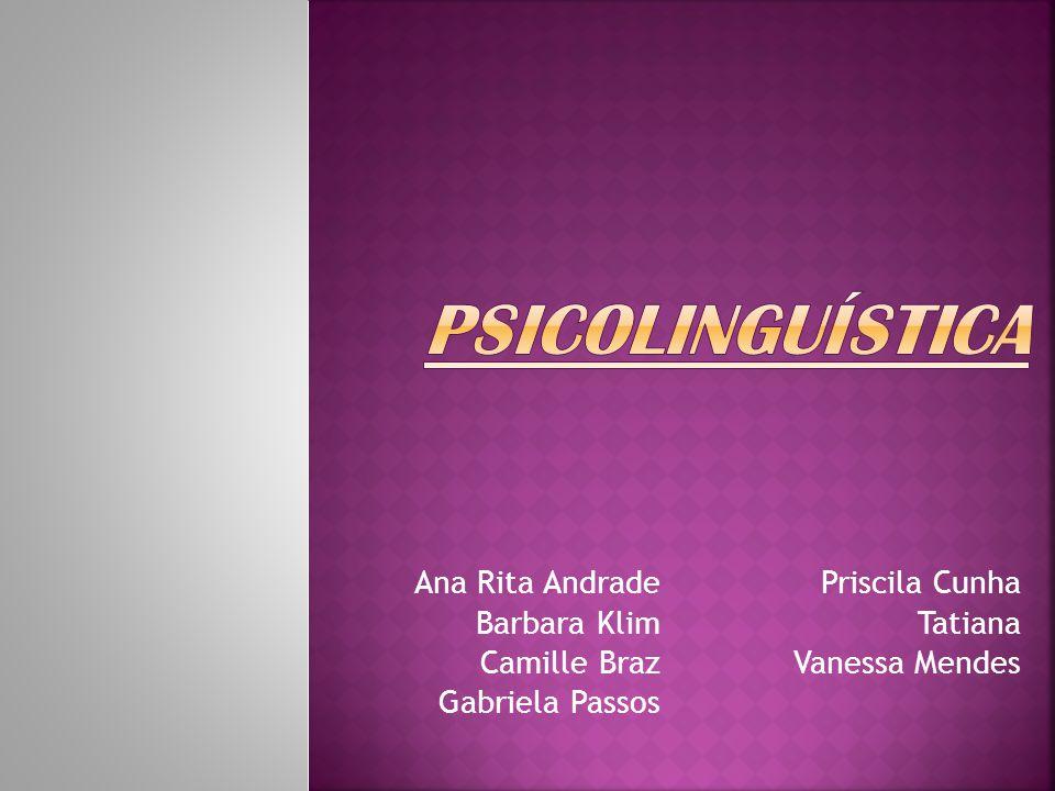 PSICOLINGUÍSTICA Ana Rita Andrade Priscila Cunha Barbara Klim Tatiana