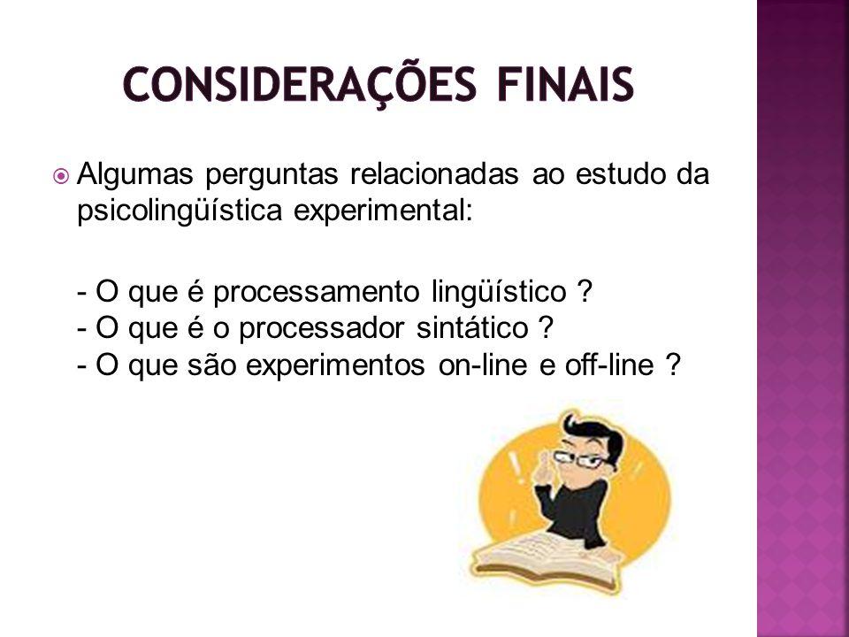 Considerações Finais Algumas perguntas relacionadas ao estudo da psicolingüística experimental: