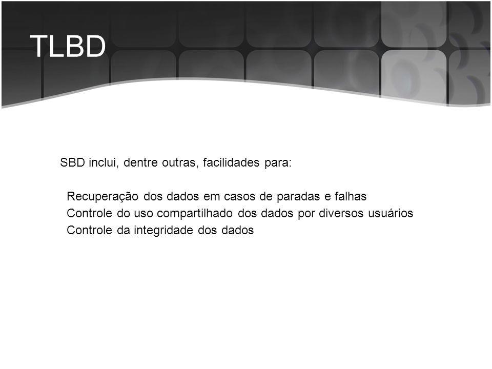 TLBD SBD inclui, dentre outras, facilidades para: