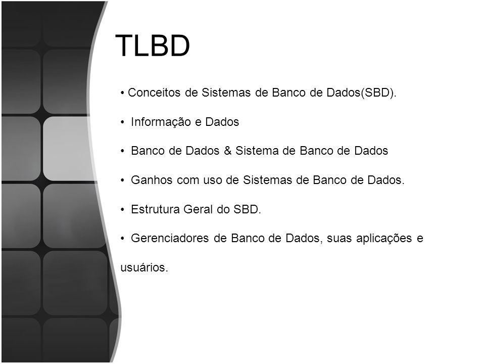 TLBD Conceitos de Sistemas de Banco de Dados(SBD). Informação e Dados