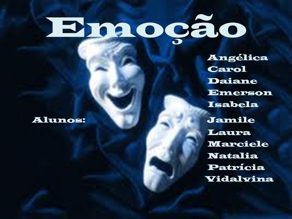 Emoção Angélica Carol Daiane Emerson Isabela Alunos: Jamile Laura