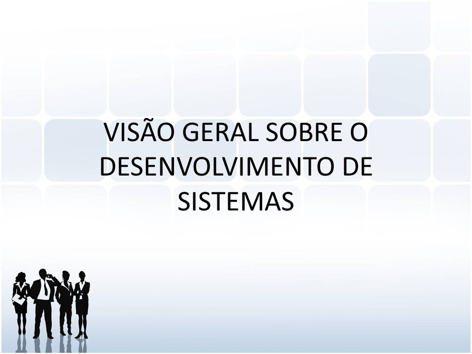 VISÃO GERAL SOBRE O DESENVOLVIMENTO DE SISTEMAS