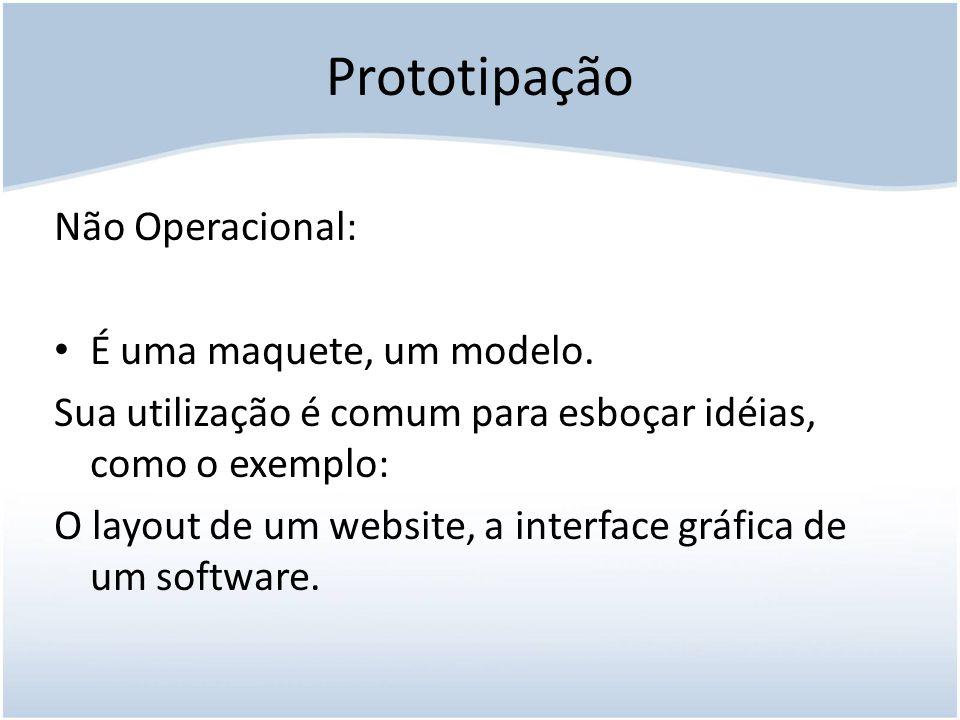 Prototipação Não Operacional: É uma maquete, um modelo.