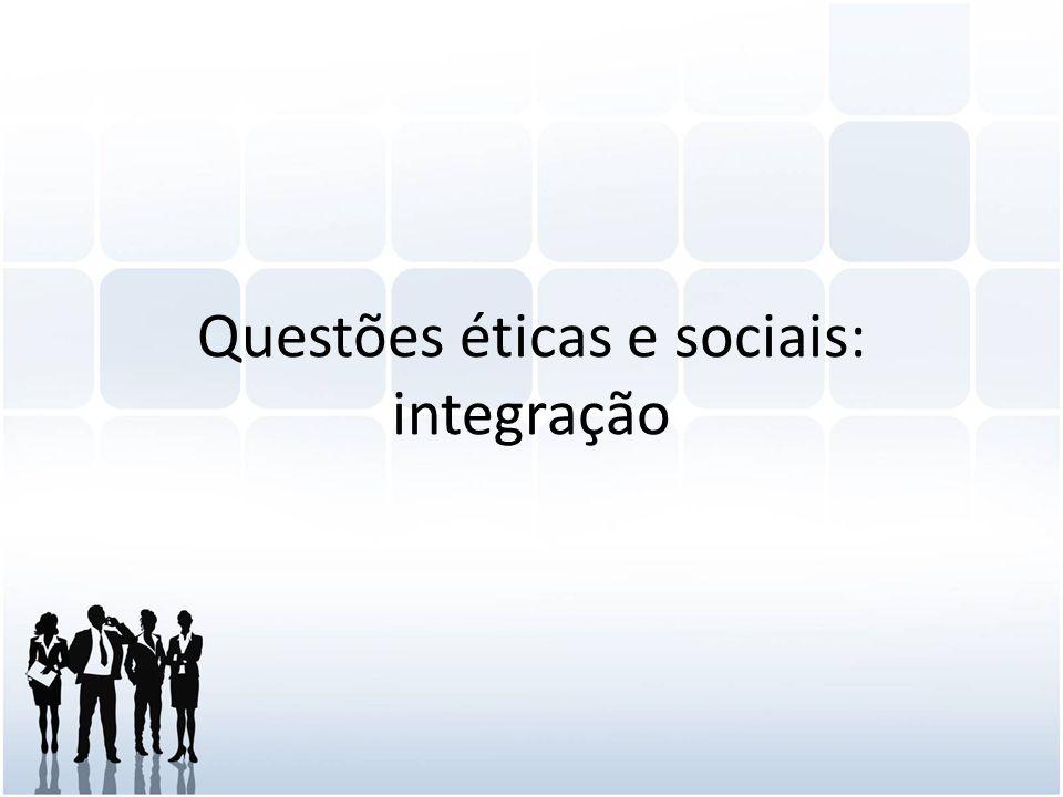 Questões éticas e sociais: integração