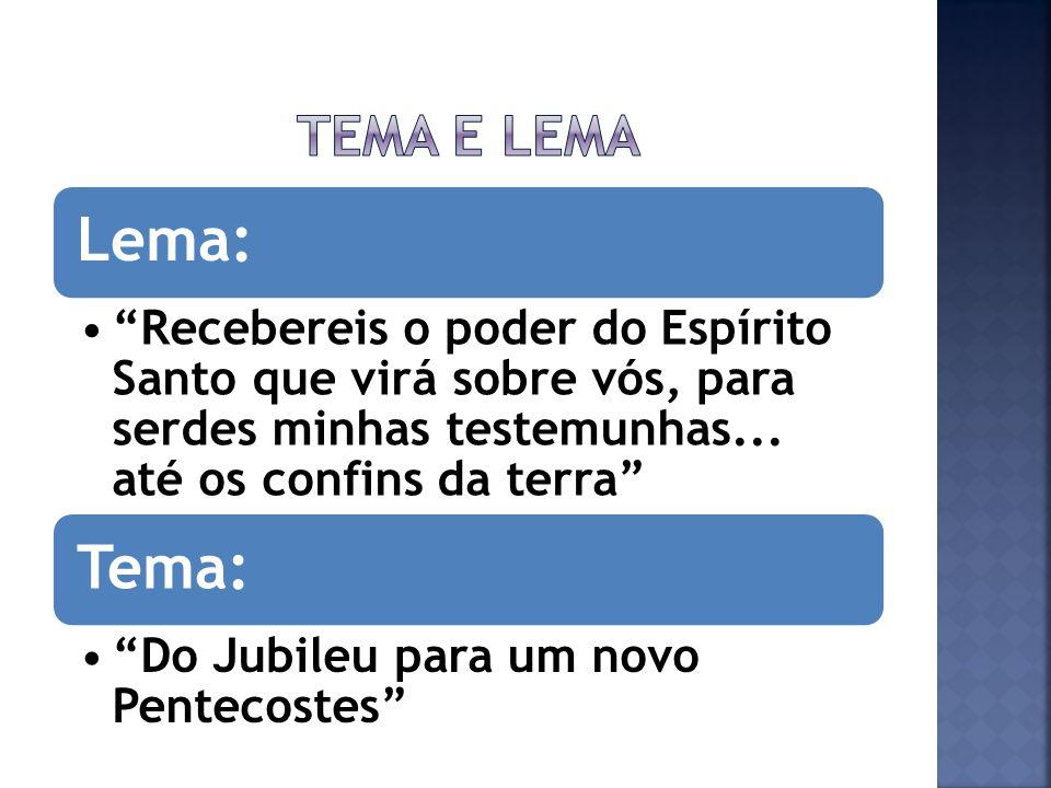 Tema e lema Lema: Recebereis o poder do Espírito Santo que virá sobre vós, para serdes minhas testemunhas... até os confins da terra