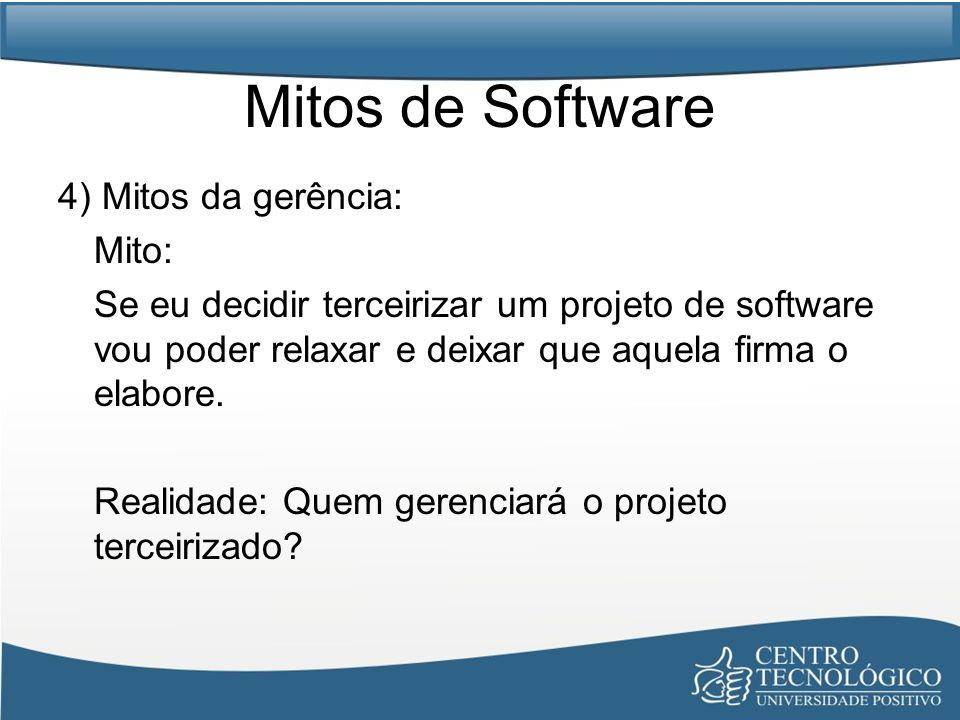Mitos de Software 4) Mitos da gerência: Mito: