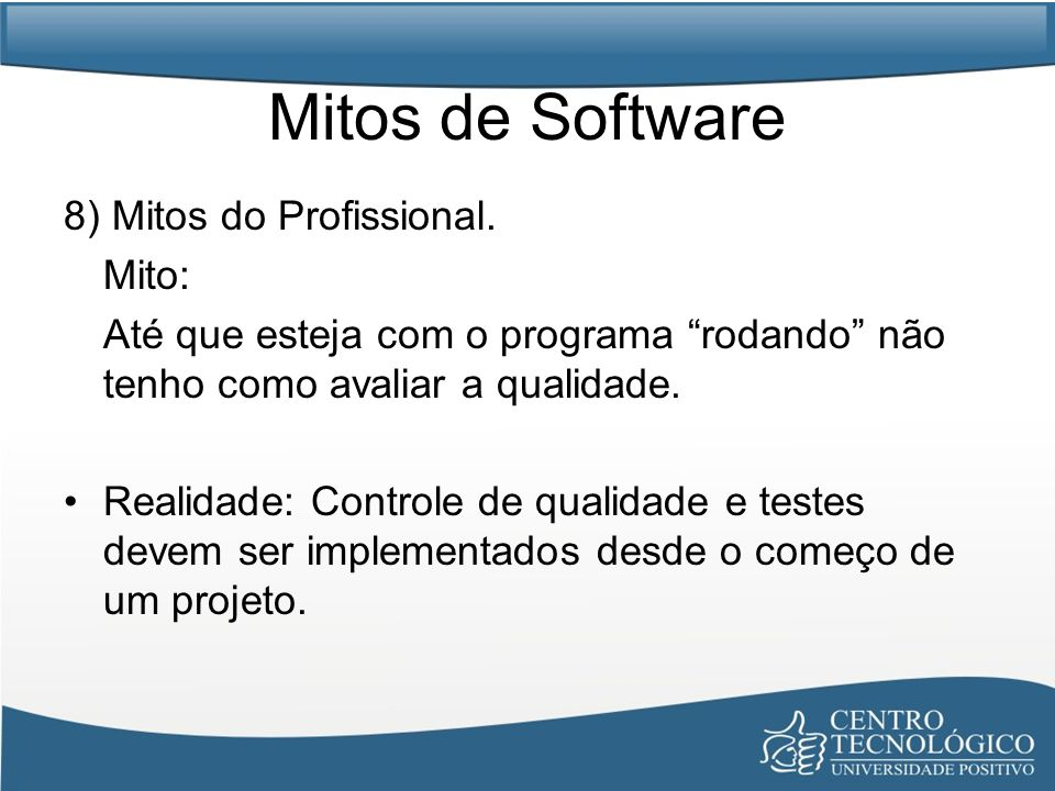 Mitos de Software 8) Mitos do Profissional. Mito: