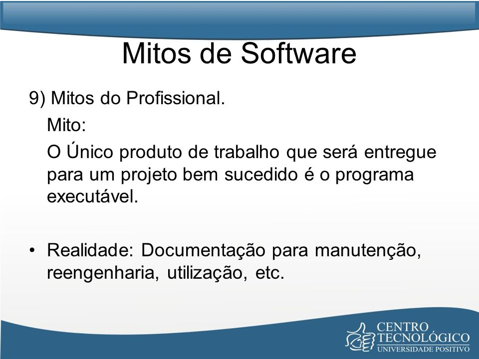 Mitos de Software 9) Mitos do Profissional. Mito: