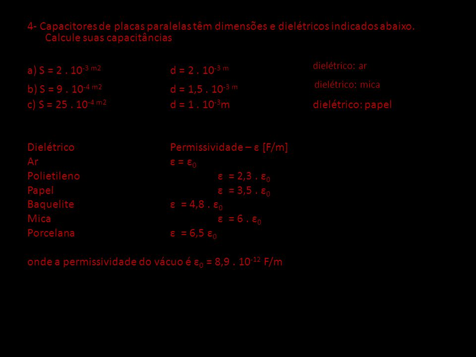 a) S = 2 . 10-3 m2 d = 2 . 10-3 m dielétrico: ar