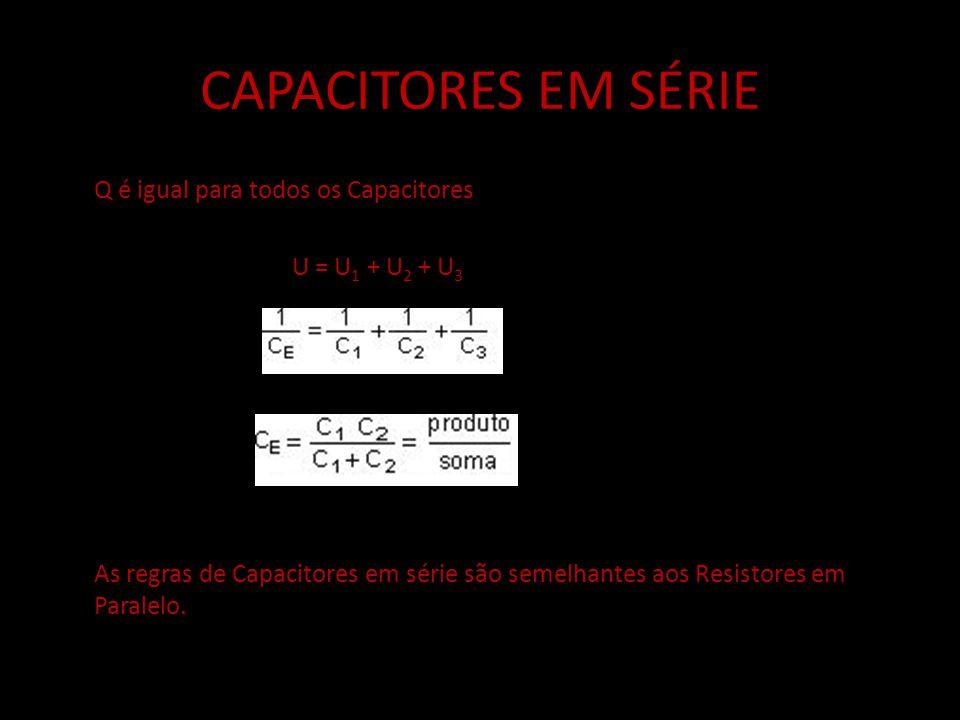 CAPACITORES EM SÉRIE Q é igual para todos os Capacitores