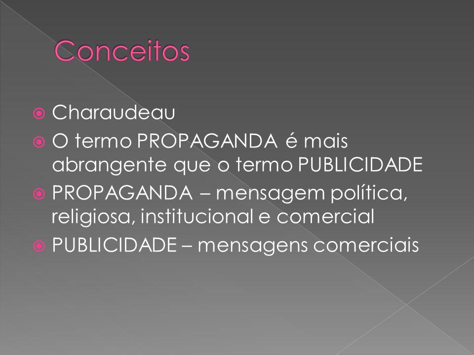 Conceitos Charaudeau. O termo PROPAGANDA é mais abrangente que o termo PUBLICIDADE.