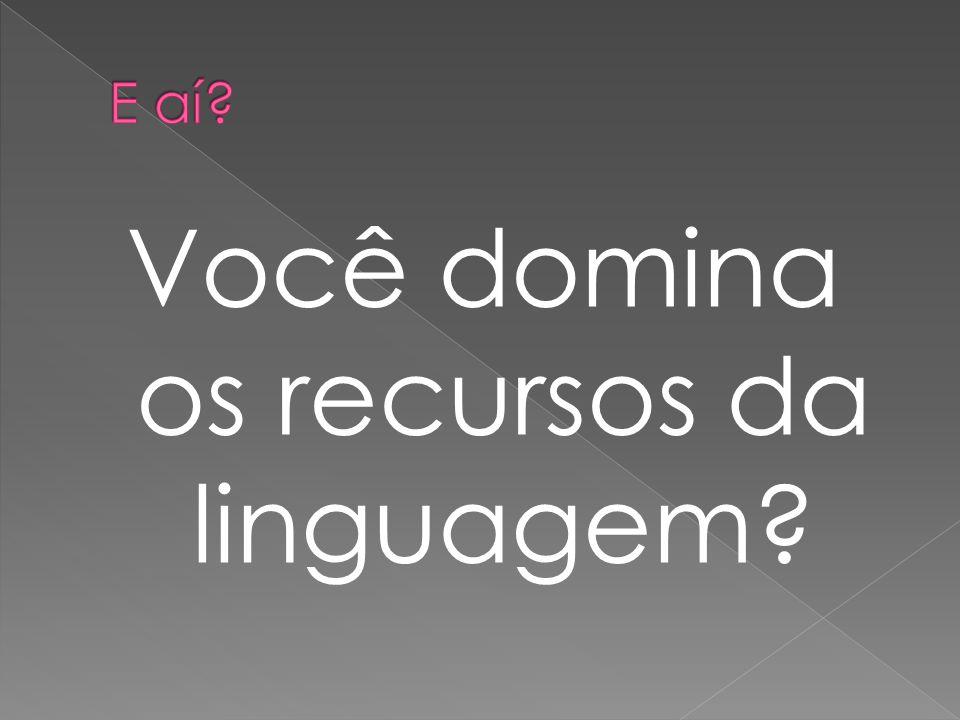Você domina os recursos da linguagem